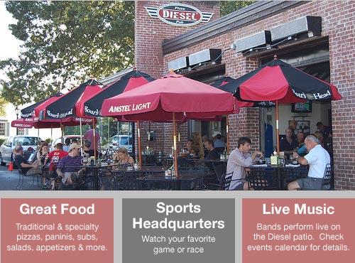 GREAT FOOD – Traditional & specialty pizzas, paninis, subs, salads, appetizers & more. SPORTS HEADQUARTERS – Watch your favorite game or race. LIVE MUSIC – Bands perform live on the Diesel Patio. Check events calendar for details.
